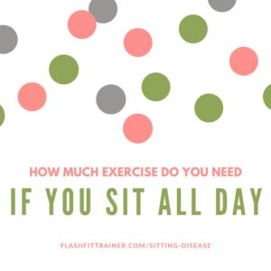 Counteract sitting disease with one hour of exercise per day.