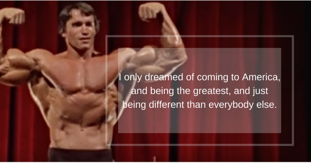 Pumping Iron quote Arnold: being different than everybody else