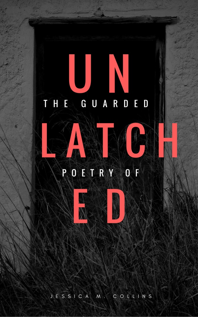 Unlatched The Guarded Poetry of Jessica Collins